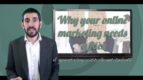 Why your online marketing needs a face - With grant Lebboff small