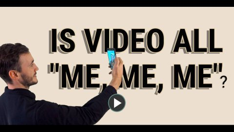 Is video all me me me?