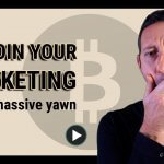 Bitcoin your marketing with a massive yawn