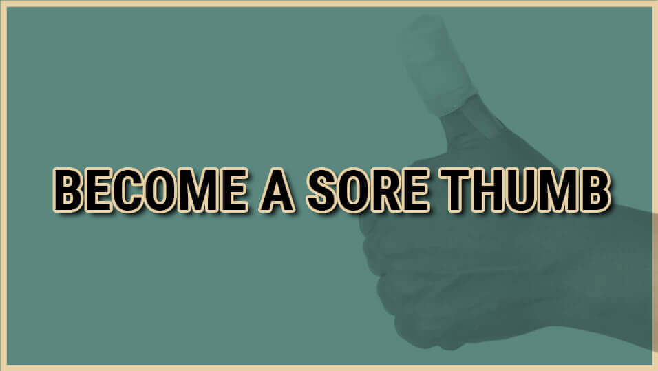 become a sore thumb
