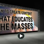 Why and how to create content that educates the masses
