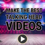 How to make the best talking head videos