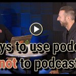 5 Ways to use podcasts not to podcast