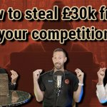 How to steal £30000 from your competition