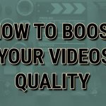 How to instantly boost your videos quality