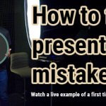 How to fix the first time presenting mistakes