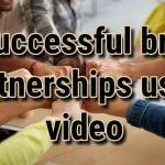 3 successful brand partnerships using video