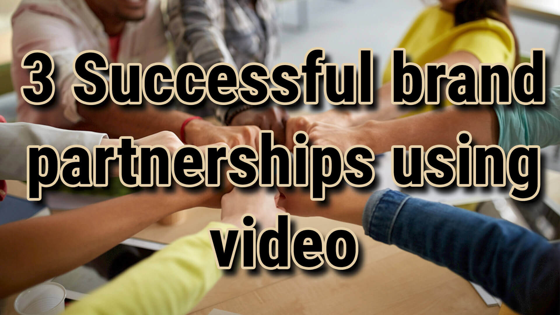 brand partnerships using video