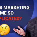 When did marketing get so complicated?