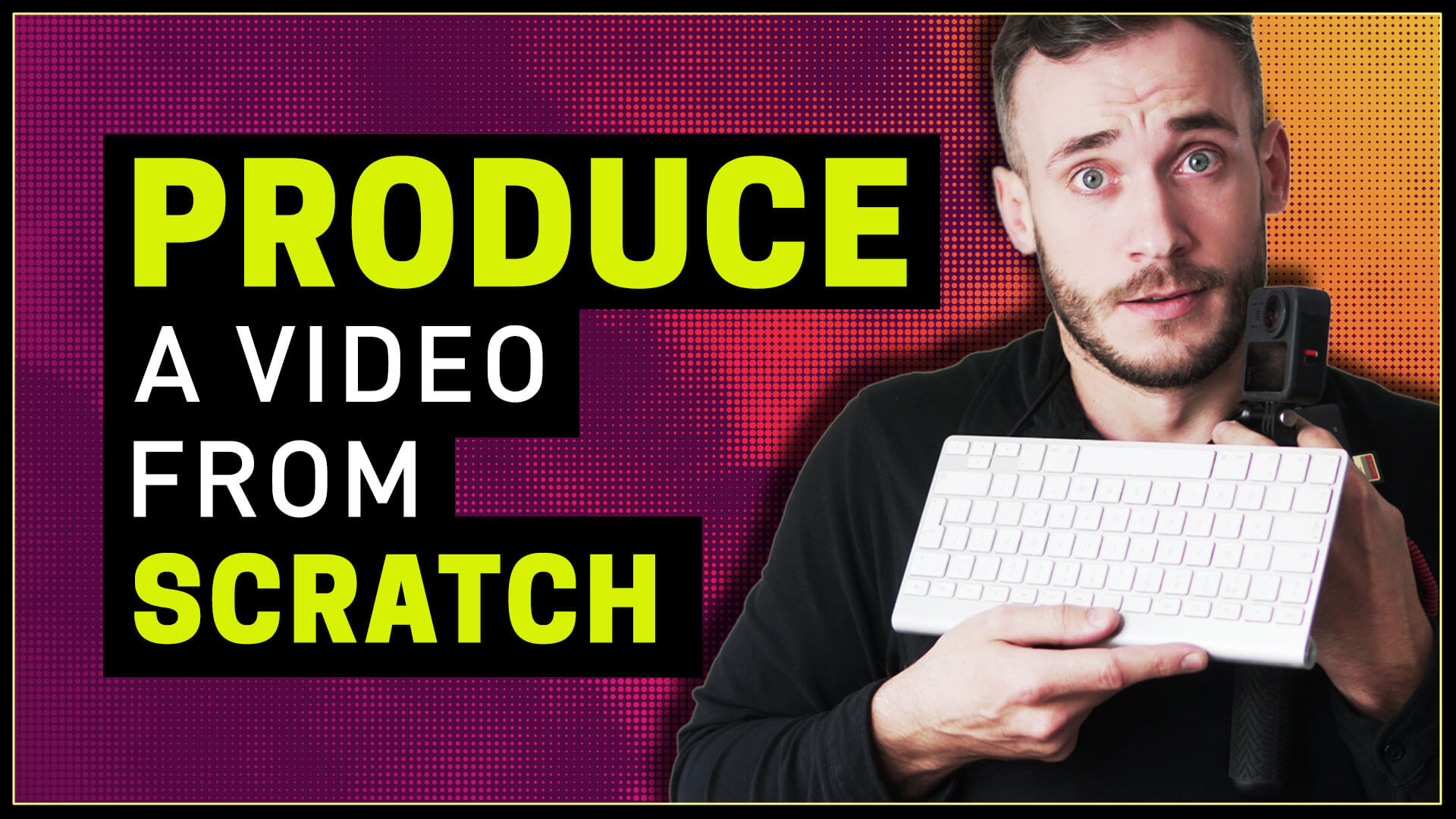 How to produce a video from scratch