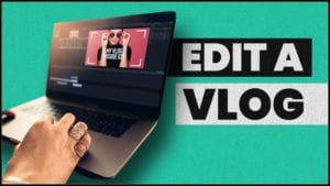 how to edit a vlog